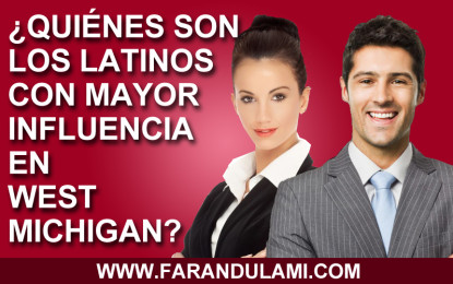 Latinos con Mayor Influencia en West Michigan